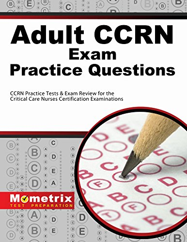 Adult CCRN Exam Practice Questions (First Set): CCRN Practice Test & Review for the Critical Care Nurses Certification Examinations