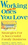 Working with the Ones You Love : Strategies for a Successful Family Business, Jaffe, Dennis, 0943233224
