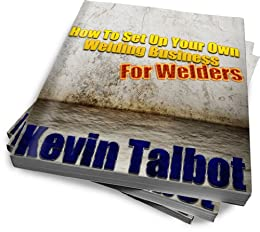 How To Set Up Your Own Welding Business For Welders