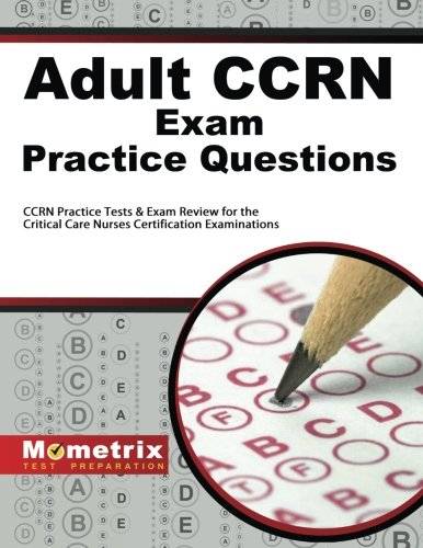 Adult CCRN Exam Practice Questions: CCRN Practice Tests & Review for the Critical Care Nurses Certification Examinations by Brand: Mometrix Media LLC