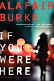 If You Were Here: A Novel of Suspense by  Alafair Burke in stock, buy online here