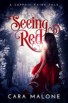 Seeing Red: A Sapphic Fairy Tale (Lesbian Romance) by [Malone, Cara]