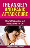 The Anxiety and Panic Attack Cure: How to Overcome Anxiety and Sudden Panic Attacks, For Life (Anxiety Workbook and Depression in Children,Social Anxiety Management 1)