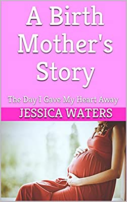 A Birth Mother's Story : The Day I Gave My Heart Away