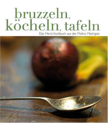 bruzzeln-kcheln-tafeln-das-men-kochbuch-aus-der-molino-madrigale-in-der-toskana