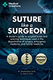 Suture like a Surgeon:  A Doctor's Guide to