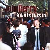 John Berry RealMan.RealLife.RealGod.