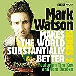 Mark Watson Makes the World Substantially Better, Series 2 | Mark Watson