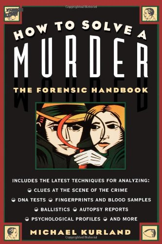 How To Solve a Murder  The Forensic Handbook, Kurland, Michael
