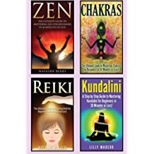 Chakras: Chakras, Zen, Reiki and Kundalini 4 in 1 Box Set: Book 1: Chakras + Book 2: Zen + Book 3: Reiki + Book 4: Kundalini (Chakras for Beginners, ... Mediation for Beginners, Qigong, Taoism)