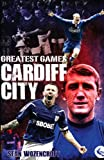 Cardiff City Greatest Games: The Bluebirds' Fifty Finest Matches
