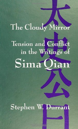 The Cloudy Mirror: Tension and Conflict in the Writings of Sima Qian (SUNY series in Chinese Philosophy and Culture)