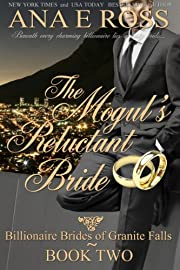 The Mogul's Reluctant Bride - Book Two (Billionaire Brides of Granite Falls 2)