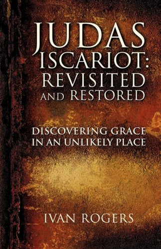 JUDAS ISCARIOT: REVISITED AND RESTORED