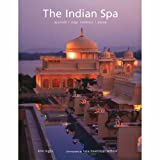 The Indian Spa: Ayurveda * Yoga * Wellness * Beauty