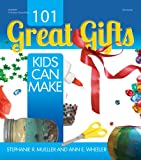 101 Great Gifts Kids Can Make, Stephanie Mueller and Ann E. Wheeler, 0876594143