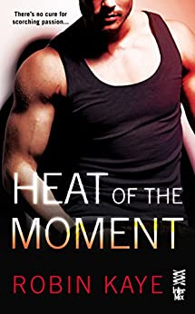 Heat of the Moment by [Kaye, Robin]