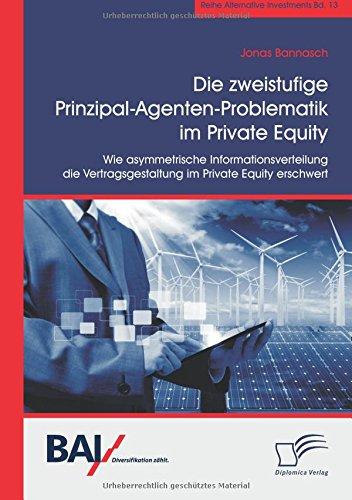 die-zweistufige-prinzipal-agenten-problematik-im-private-equity-wie-asymmetrische-informationsverteilung-die-vertragsgestaltung-im-private-equity-erschwert-german-edition