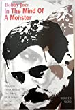 Bobby Joe: In the Mind of a Monster : The Chilling Facts Behind the Story of a Brutal Serial Killer
