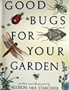 Good Bugs for Your Garden by Allison…
