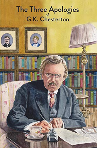 The Three Apologies of G.K. Chesterton: Heretics, Orthodoxy & The Everlasting Man by [Chesterton, G.K.]