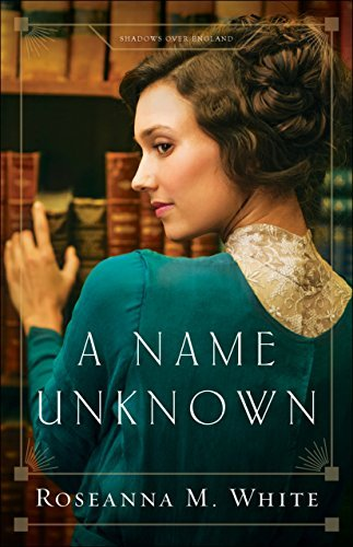 A Name Unknown (Shadows Over England Book #1) by [White, Roseanna M.]
