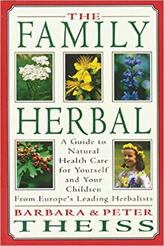 The Family Herbal: A Guide to Natural Health Care for ...