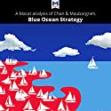 A Macat Analysis of Blue Ocean Strategy: How to Create Uncontested Market Space and Make the Competition Irrelevant Audiobook by Andreas Mebert, Stephanie Lowe Narrated by  Macat.com