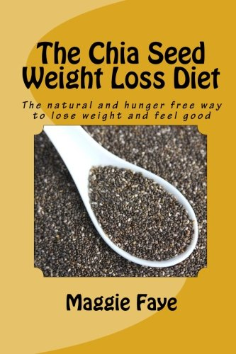 The Chia Seed Weight Loss Diet: The natural and hunger ...