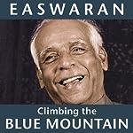 Climbing the Blue Mountain: A Guide for the Spiritual Journey   Eknath Easwaran