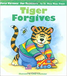 Tiger Forgives First Virtues For Toddlers Mary Manz Simon Linda Clearwater Kathy Couri 9780784714133 Amazon Books