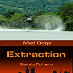 Extraction: Mad Dogs, Book 3 | Brenda Cothern