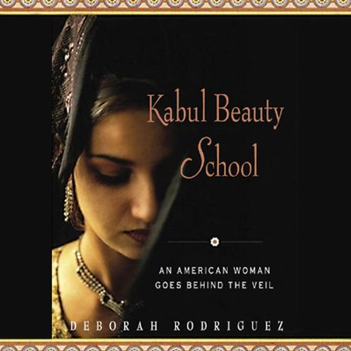 Kabul Beauty School: An American Woman Goes behind the Veil by Blackstone Audio, Inc.