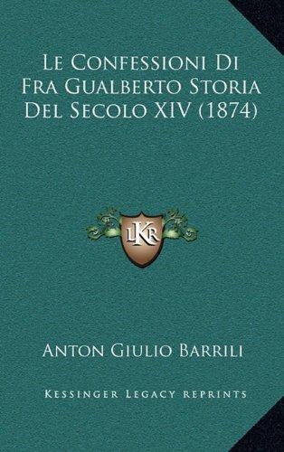 Le Confessioni Di Fra Gualberto Storia Del Secolo XIV (1874) (Italian Edition) PDF