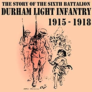 The Story of the Sixth Battalion Durham Light Infantry 1915-1918 Audiobook