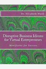 Disruptive Business Idioms for Virtual Entrepreneurs: Manifestos for Success Paperback