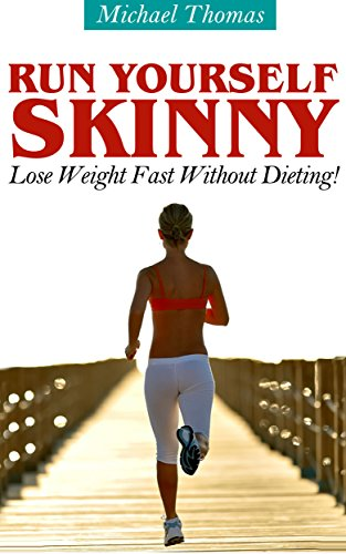 Run Yourself Skinny: Lose Weight Fast Without Dieting! by [Thomas, Michael]
