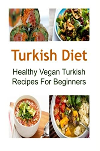 Turkish diet healthy vegan turkish recipes for beginners turkish turkish diet healthy vegan turkish recipes for beginners turkish diet turkish diet recipes turkish diet book turkish food vegan turkish recipes deniz forumfinder