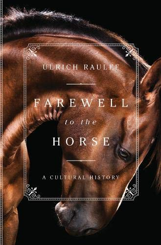 Farewell to the Horse: A Cultural History ()