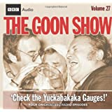 "The ""Goon Show"": Check the Yukkabakaka Gauges! v. 27 (Radio Collection)"
