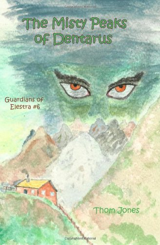 Download The Misty Peaks of Dentarus: The Guardians of Elestra (Volume 6) PDF