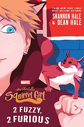 The Unbeatable Squirrel Girl: 2 Fuzzy, 2 Furious (A Squirrel Girl Novel) (Squirrels Two)