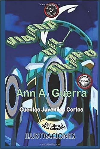 Viajera del Tiempo: Cuento 25 del Libro 3 (Los MIL y un DIAS: Cuentos Juveniles Cortos) (Volume 25) (Spanish Edition): Ms. Ann A. Guerra, Mr. Daniel Guerra: ...