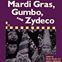 Mardi Gras, Gumbo, and Zydeco: Readings in Louisiana Culture Audiobook by Marcia Gaudet, James C. McDonald Narrated by Patrick Bonin