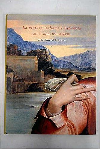 La pintura Italiana y Española de los siglos XVI al XVIII de la Catedral de Burgos: Amazon.es: PÉREZ SANCHEZ, Alfonso E. & URREA, Jesús: Libros