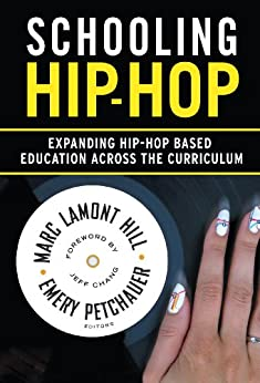 Schooling Hip-Hop: Expanding Hip-Hop Based Education Across the Curriculum by [Hill, Marc Lamont, Petchauer, Emery]