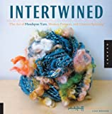 Intertwined: The Art of Handspun Yarn, Modern Patterns, and Creative Spinning (Handspun Revolution)