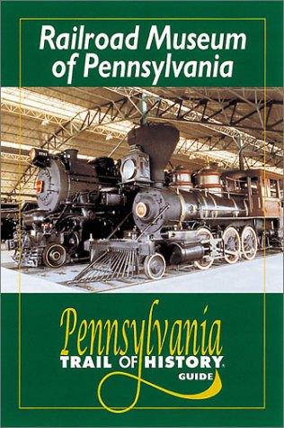 (Railroad Museum of Pennsylvania (Pennsylvania Trail of History Guides))