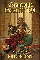Grantville Gazette, Volume VI (Ring of Fire - Gazette editions Book 6) Kindle Edition