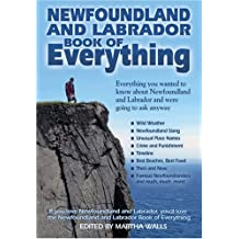 Newfoundland and Labrador Book of Everything: Everything you wanted to know about Newfoundland and Labrador and were going to ask anyway.